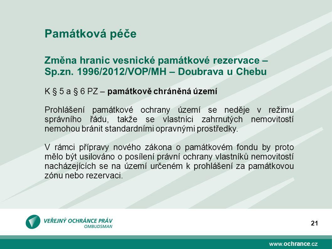 www.ochrance.cz 21 Změna hranic vesnické památkové rezervace – Sp.zn. 1996/2012/VOP/MH – Doubrava u Chebu K § 5 a § 6 PZ – památkově chráněná území Pr