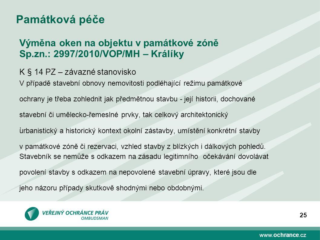 www.ochrance.cz 25 Památková péče Výměna oken na objektu v památkové zóně Sp.zn.: 2997/2010/VOP/MH – Králíky K § 14 PZ – závazné stanovisko V případě