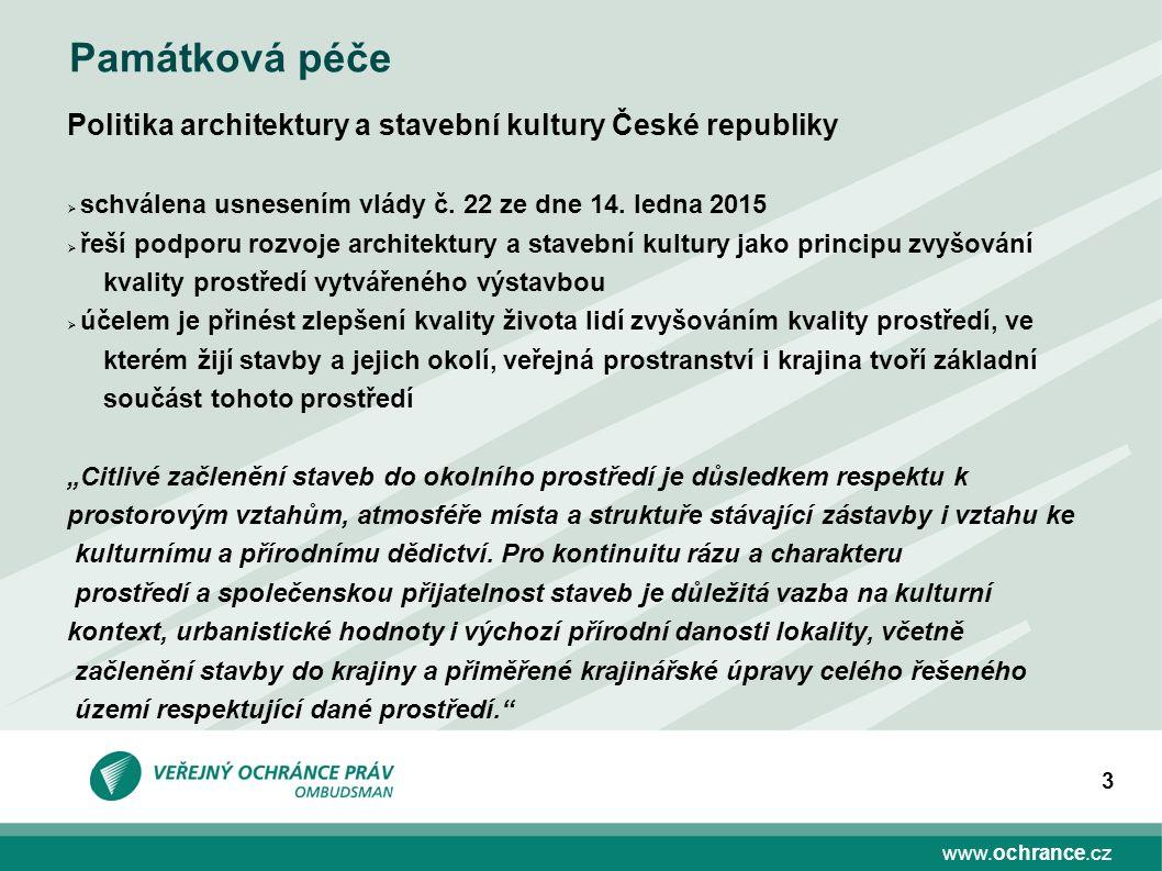 www.ochrance.cz 3 Památková péče Politika architektury a stavební kultury České republiky  schválena usnesením vlády č. 22 ze dne 14. ledna 2015  ře