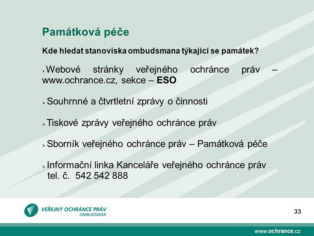 www.ochrance.cz 33 Kde hledat stanoviska ombudsmana týkající se památek?  Webové stránky veřejného ochránce práv – www.ochrance.cz, sekce – ESO  Sou