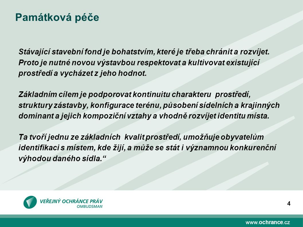 www.ochrance.cz 4 Památková péče Stávající stavební fond je bohatstvím, které je třeba chránit a rozvíjet. Proto je nutné novou výstavbou respektovat