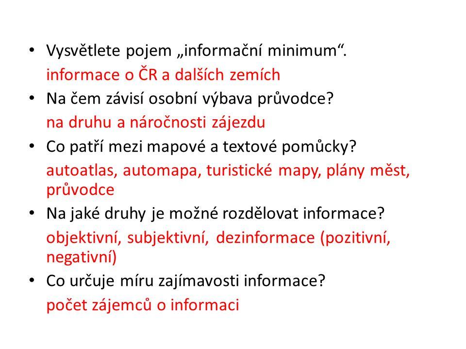 """Vysvětlete pojem """"informační minimum"""". informace o ČR a dalších zemích Na čem závisí osobní výbava průvodce? na druhu a náročnosti zájezdu Co patří me"""
