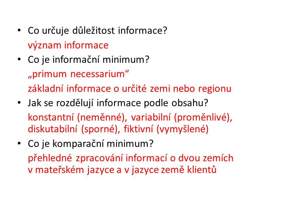 """Co určuje důležitost informace? význam informace Co je informační minimum? """"primum necessarium"""" základní informace o určité zemi nebo regionu Jak se r"""
