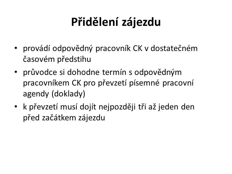 Přidělení zájezdu provádí odpovědný pracovník CK v dostatečném časovém předstihu průvodce si dohodne termín s odpovědným pracovníkem CK pro převzetí p