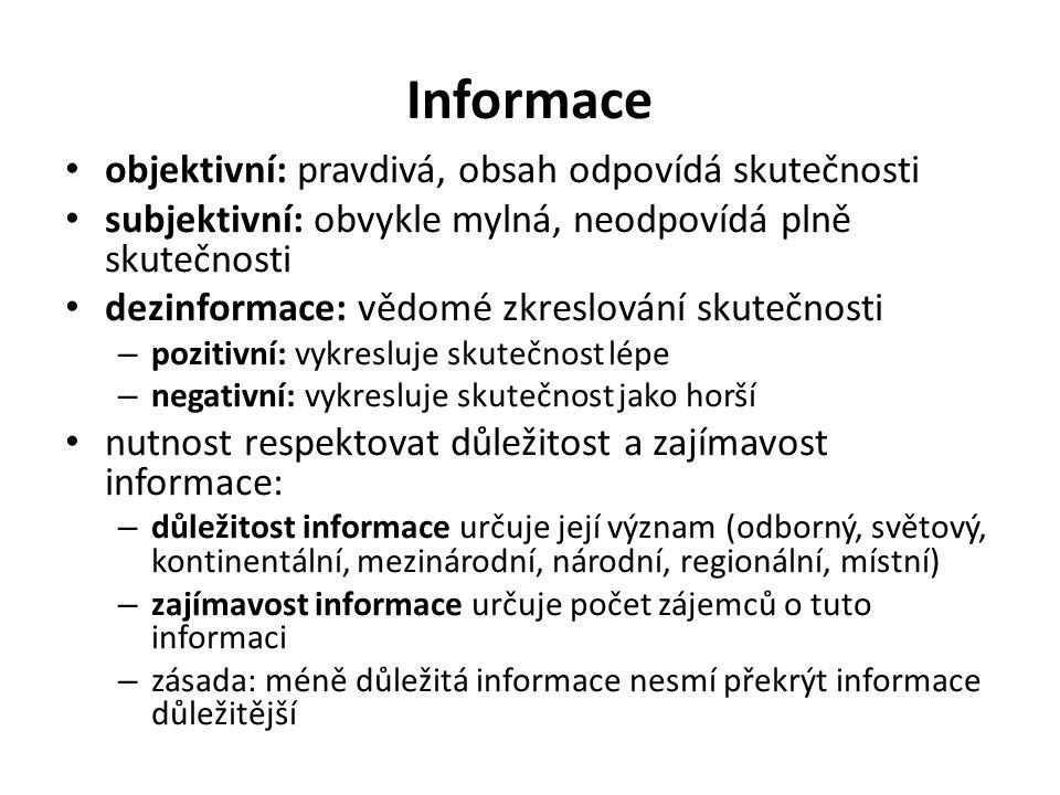 Informace objektivní: pravdivá, obsah odpovídá skutečnosti subjektivní: obvykle mylná, neodpovídá plně skutečnosti dezinformace: vědomé zkreslování skutečnosti – pozitivní: vykresluje skutečnost lépe – negativní: vykresluje skutečnost jako horší nutnost respektovat důležitost a zajímavost informace: – důležitost informace určuje její význam (odborný, světový, kontinentální, mezinárodní, národní, regionální, místní) – zajímavost informace určuje počet zájemců o tuto informaci – zásada: méně důležitá informace nesmí překrýt informace důležitější