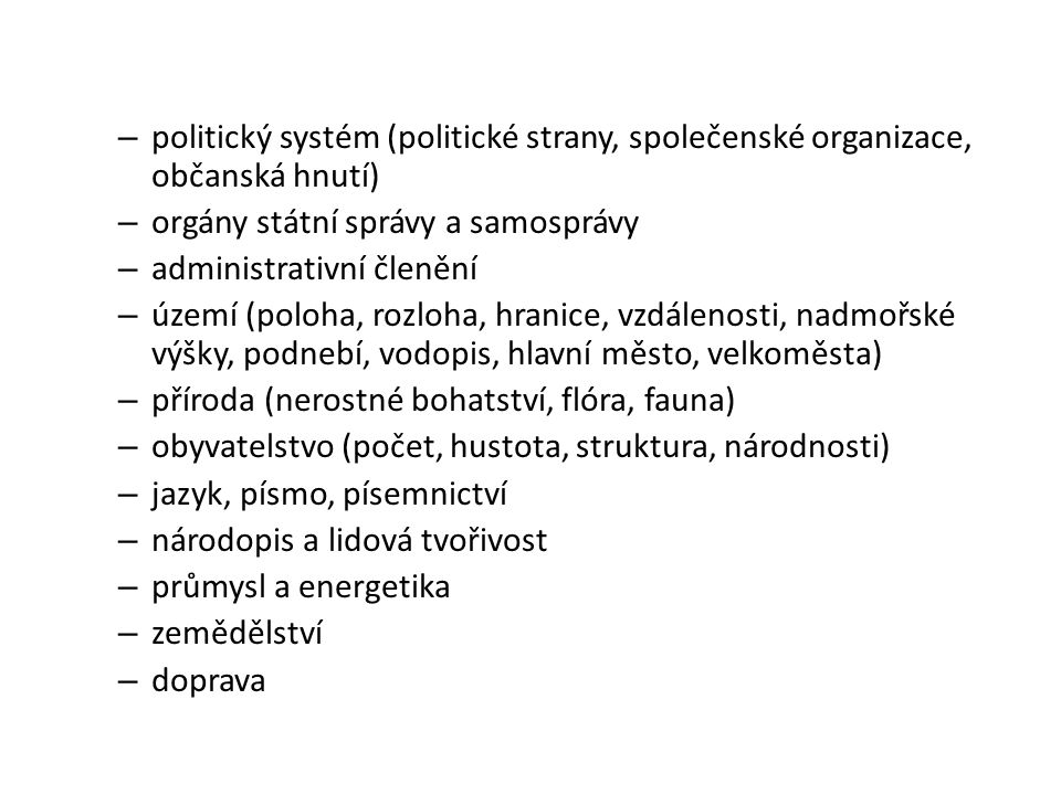 – politický systém (politické strany, společenské organizace, občanská hnutí) – orgány státní správy a samosprávy – administrativní členění – území (p