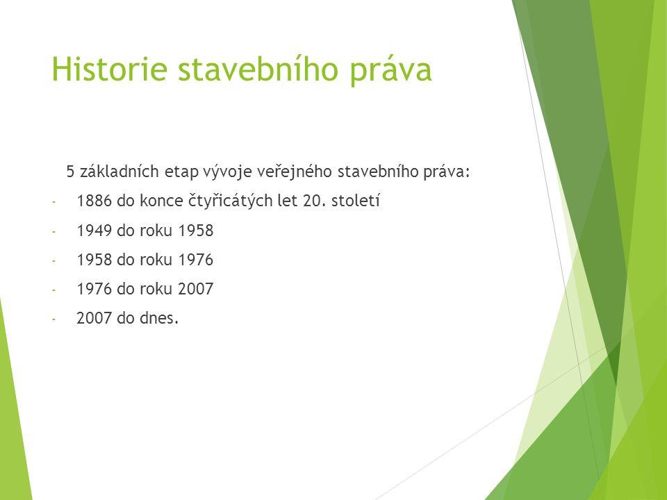 Historie stavebního práva 5 základních etap vývoje veřejného stavebního práva: - 1886 do konce čtyřicátých let 20. století - 1949 do roku 1958 - 1958