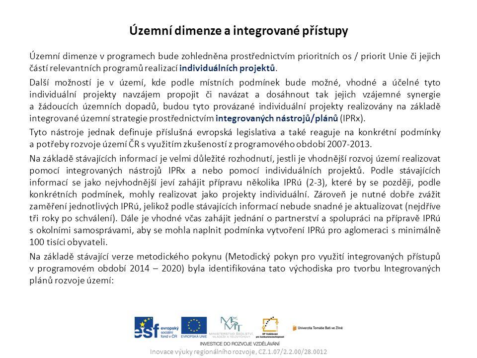 Územní dimenze a integrované přístupy Územní dimenze v programech bude zohledněna prostřednictvím prioritních os / priorit Unie či jejich částí relevantních programů realizací individuálních projektů.