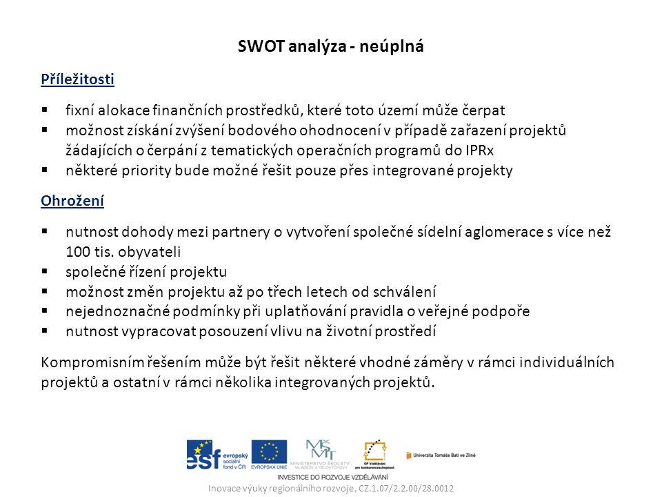 SWOT analýza - neúplná Příležitosti  fixní alokace finančních prostředků, které toto území může čerpat  možnost získání zvýšení bodového ohodnocení v případě zařazení projektů žádajících o čerpání z tematických operačních programů do IPRx  některé priority bude možné řešit pouze přes integrované projekty Ohrožení  nutnost dohody mezi partnery o vytvoření společné sídelní aglomerace s více než 100 tis.