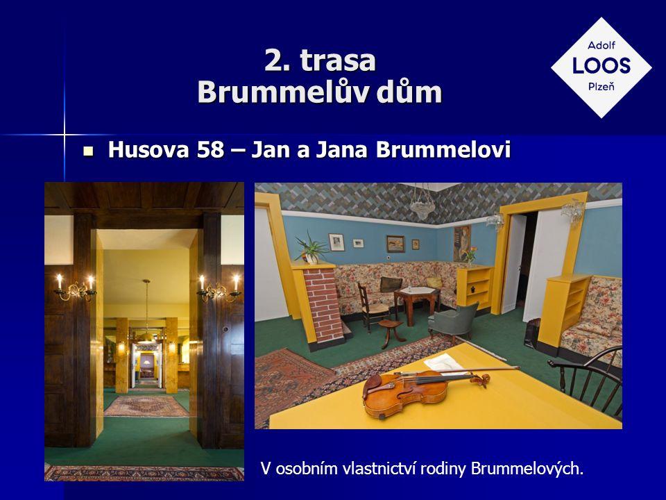 2. trasa Brummelův dům Husova 58 – Jan a Jana Brummelovi Husova 58 – Jan a Jana Brummelovi V osobním vlastnictví rodiny Brummelových.