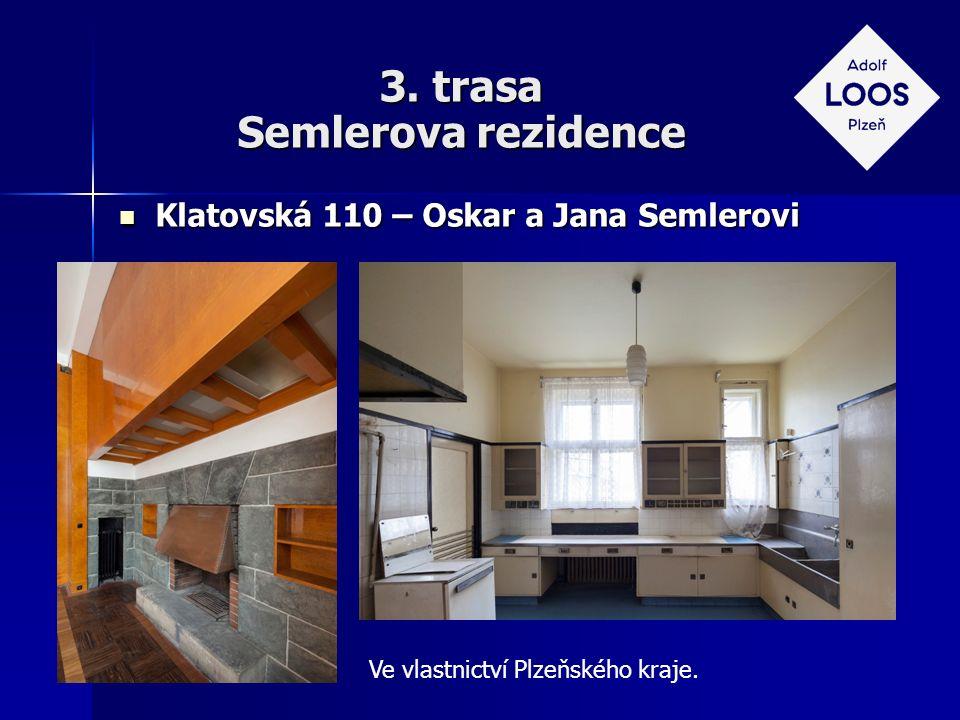 3. trasa Semlerova rezidence Klatovská 110 – Oskar a Jana Semlerovi Klatovská 110 – Oskar a Jana Semlerovi Ve vlastnictví Plzeňského kraje.