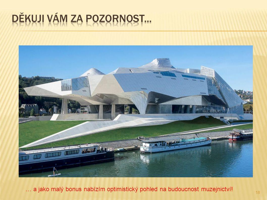 18 … a jako malý bonus nabízím optimistický pohled na budoucnost muzejnictví!