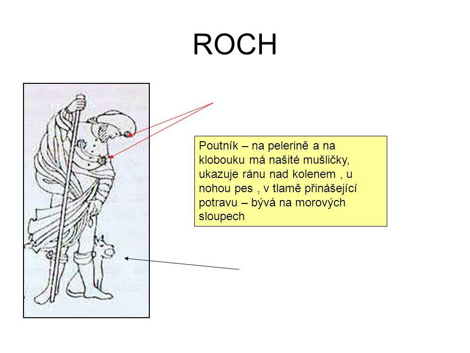 ROCH Poutník – na pelerině a na klobouku má našité mušličky, ukazuje ránu nad kolenem, u nohou pes, v tlamě přinášející potravu – bývá na morových sloupech