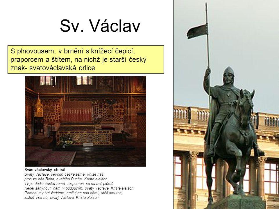 Sv. Václav Svatováclavský chorál Svatý Václave, vévodo české země, kníže náš, pros za nás Boha, svatého Ducha, Kriste eleison. Ty jsi dědic české země