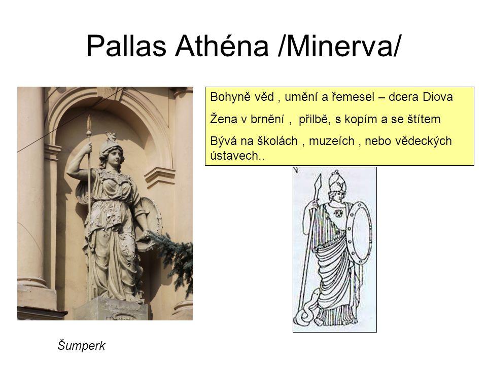 Pallas Athéna /Minerva/ Bohyně věd, umění a řemesel – dcera Diova Žena v brnění, přilbě, s kopím a se štítem Bývá na školách, muzeích, nebo vědeckých ústavech..