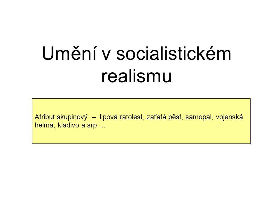 Umění v socialistickém realismu Atribut skupinový – lipová ratolest, zaťatá pěst, samopal, vojenská helma, kladivo a srp …