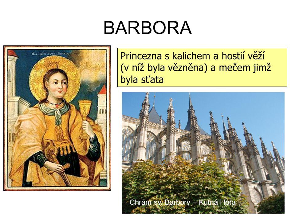 BARBORA Princezna s kalichem a hostií věží (v níž byla vězněna) a mečem jimž byla sťata Chrám sv.