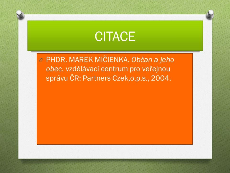 CITACE O PHDR. MAREK MIČIENKA. Občan a jeho obec. vzdělávací centrum pro veřejnou správu ČR: Partners Czek,o.p.s., 2004.