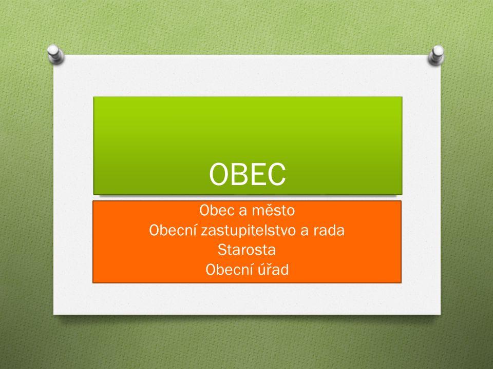 OBEC Obec a město Obecní zastupitelstvo a rada Starosta Obecní úřad