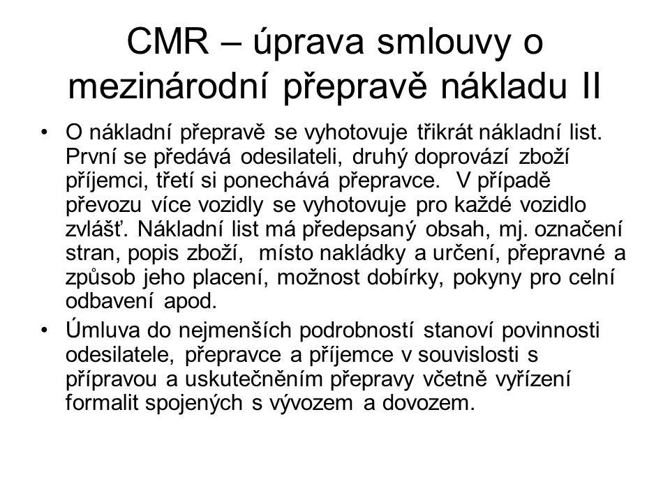 CMR – úprava smlouvy o mezinárodní přepravě nákladu II O nákladní přepravě se vyhotovuje třikrát nákladní list.