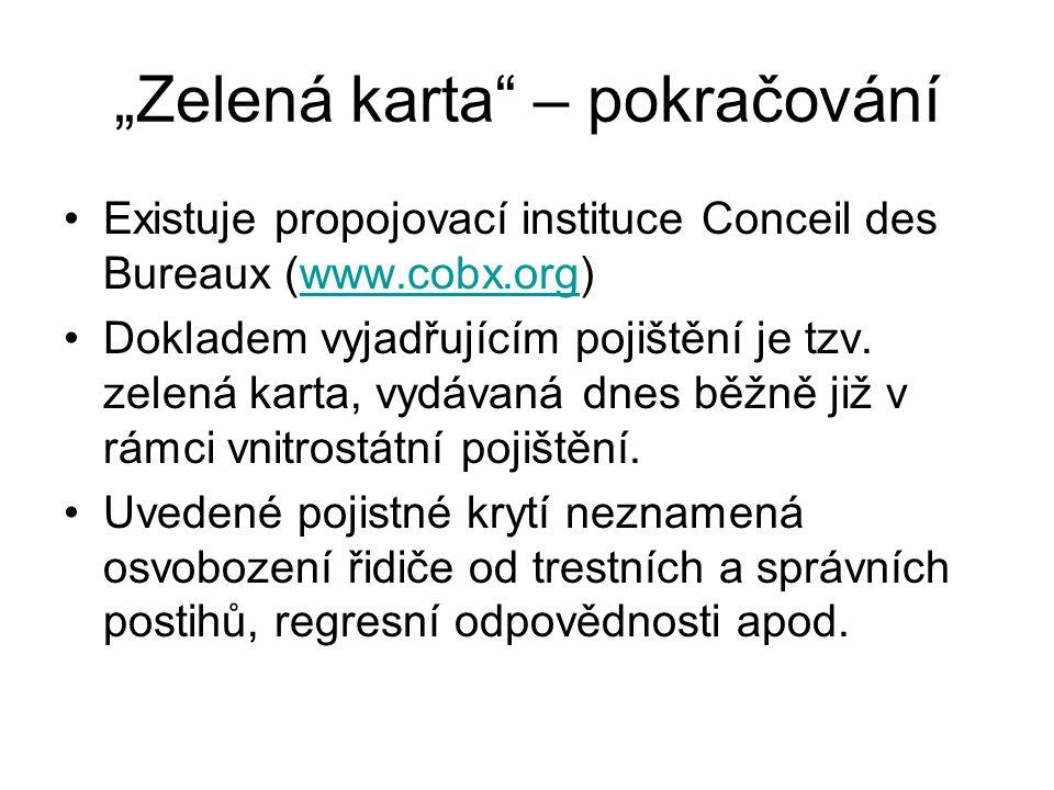 """""""Zelená karta – pokračování Existuje propojovací instituce Conceil des Bureaux (www.cobx.org)www.cobx.org Dokladem vyjadřujícím pojištění je tzv."""