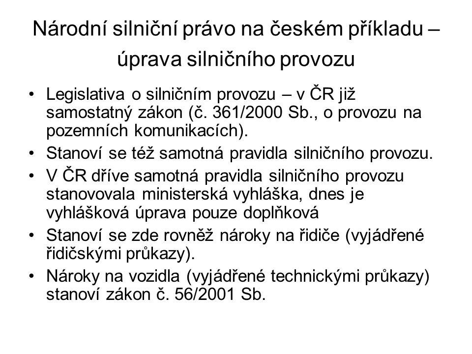 Národní silniční právo na českém příkladu – úprava silničního provozu Legislativa o silničním provozu – v ČR již samostatný zákon (č.