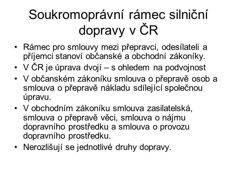 Soukromoprávní rámec silniční dopravy v ČR Rámec pro smlouvy mezi přepravci, odesílateli a příjemci stanoví občanské a obchodní zákoníky.