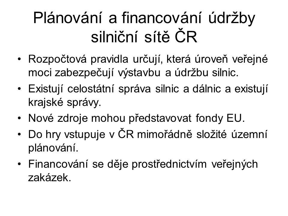 Plánování a financování údržby silniční sítě ČR Rozpočtová pravidla určují, která úroveň veřejné moci zabezpečují výstavbu a údržbu silnic.