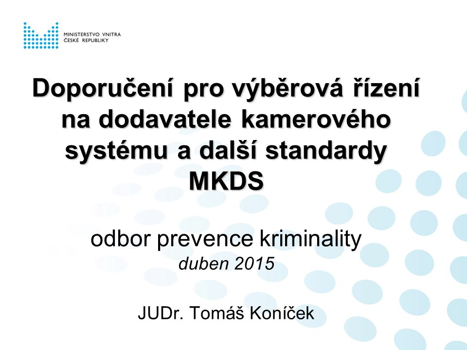 Doporučení pro výběrová řízení na dodavatele kamerového systému a další standardy MKDS Doporučení pro výběrová řízení na dodavatele kamerového systému