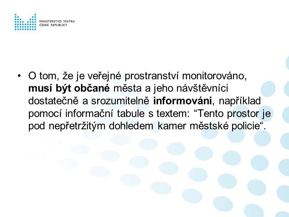 O tom, že je veřejné prostranství monitorováno, musí být občané města a jeho návštěvníci dostatečně a srozumitelně informováni, například pomocí infor