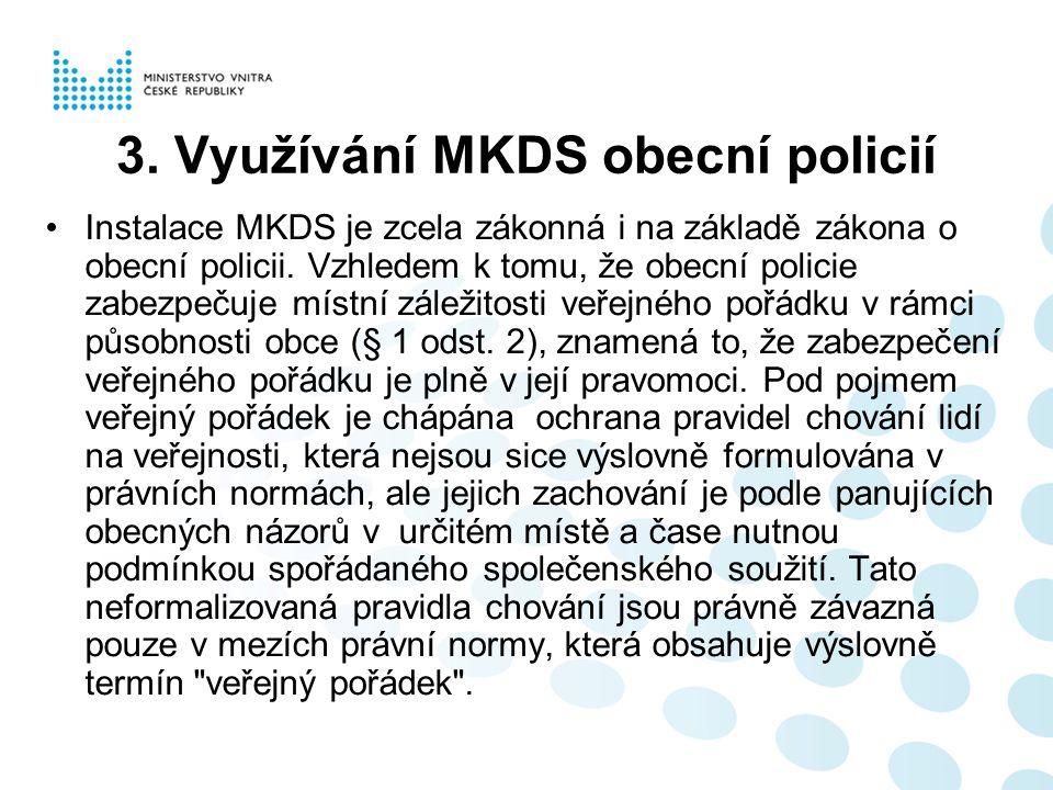 3. Využívání MKDS obecní policií Instalace MKDS je zcela zákonná i na základě zákona o obecní policii. Vzhledem k tomu, že obecní policie zabezpečuje