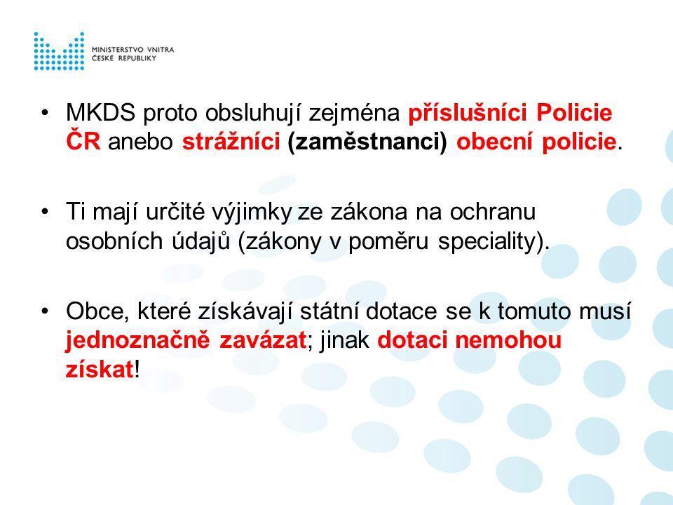 MKDS proto obsluhují zejména příslušníci Policie ČR anebo strážníci (zaměstnanci) obecní policie. Ti mají určité výjimky ze zákona na ochranu osobních