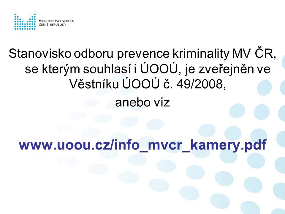 Stanovisko odboru prevence kriminality MV ČR, se kterým souhlasí i ÚOOÚ, je zveřejněn ve Věstníku ÚOOÚ č. 49/2008, anebo viz www.uoou.cz/info_mvcr_kam