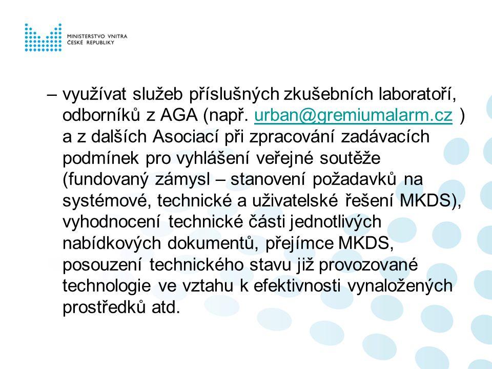 –využívat služeb příslušných zkušebních laboratoří, odborníků z AGA (např. urban@gremiumalarm.cz ) a z dalších Asociací při zpracování zadávacích podm