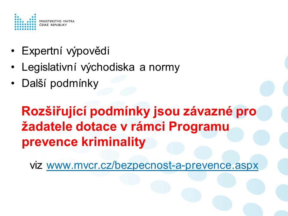Expertní výpovědi Legislativní východiska a normy Další podmínky Rozšiřující podmínky jsou závazné pro žadatele dotace v rámci Programu prevence krimi