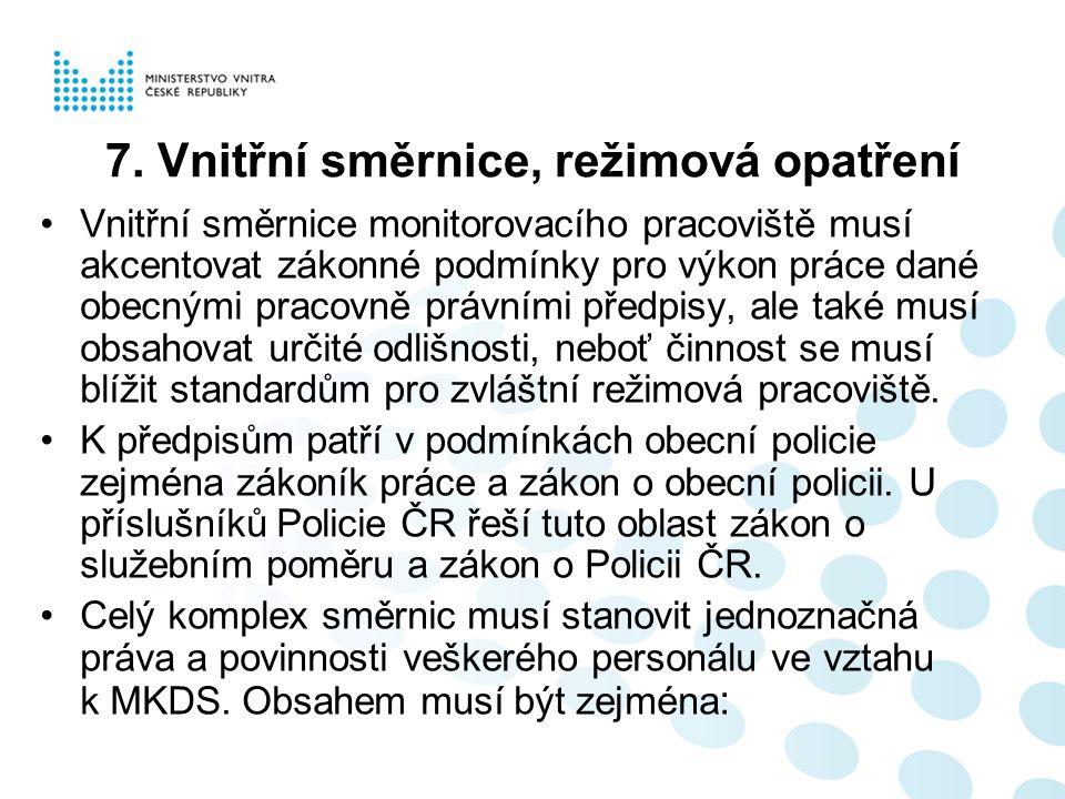 7. Vnitřní směrnice, režimová opatření Vnitřní směrnice monitorovacího pracoviště musí akcentovat zákonné podmínky pro výkon práce dané obecnými praco