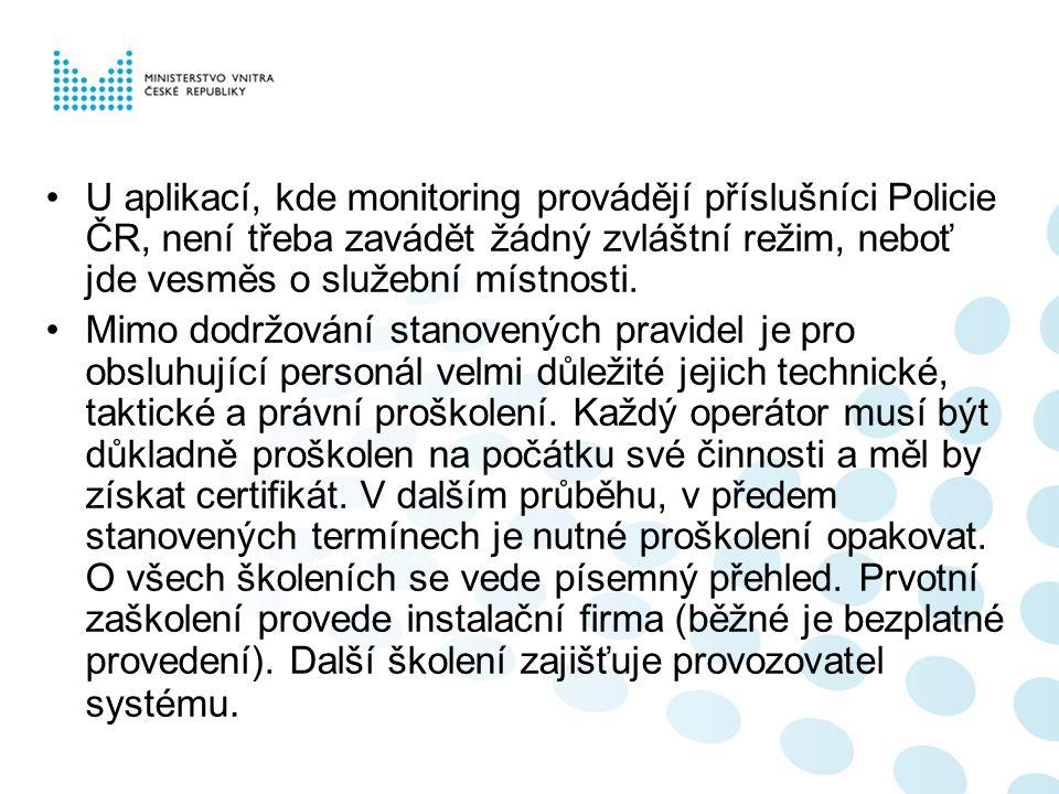 U aplikací, kde monitoring provádějí příslušníci Policie ČR, není třeba zavádět žádný zvláštní režim, neboť jde vesměs o služební místnosti. Mimo dodr