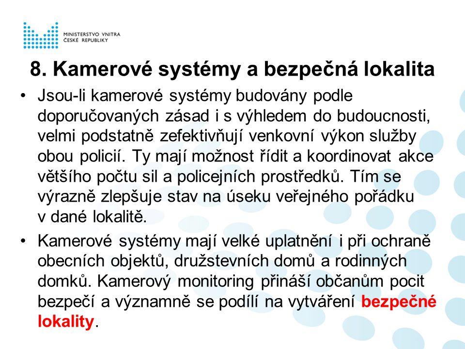 8. Kamerové systémy a bezpečná lokalita Jsou-li kamerové systémy budovány podle doporučovaných zásad i s výhledem do budoucnosti, velmi podstatně zefe