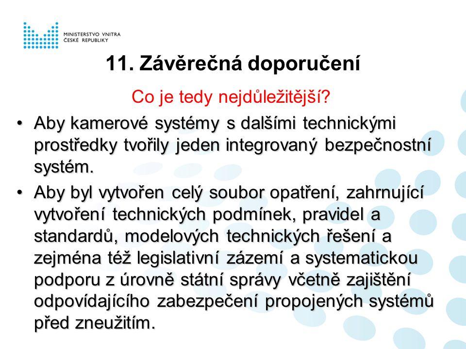 11. Závěrečná doporučení Co je tedy nejdůležitější? Aby kamerové systémy s dalšími technickými prostředky tvořily jeden integrovaný bezpečnostní systé