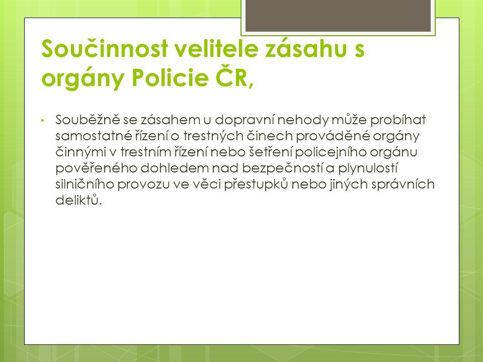 Součinnost velitele zásahu s orgány Policie ČR, Souběžně se zásahem u dopravní nehody může probíhat samostatné řízení o trestných činech prováděné orgány činnými v trestním řízení nebo šetření policejního orgánu pověřeného dohledem nad bezpečností a plynulostí silničního provozu ve věci přestupků nebo jiných správních deliktů.