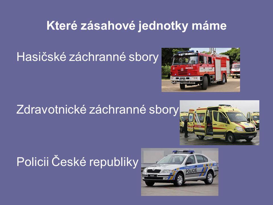 Které zásahové jednotky máme Hasičské záchranné sbory Zdravotnické záchranné sbory Policii České republiky