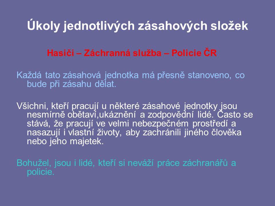Úkoly jednotlivých zásahových složek Hasiči – Záchranná služba – Policie ČR Každá tato zásahová jednotka má přesně stanoveno, co bude při zásahu dělat.