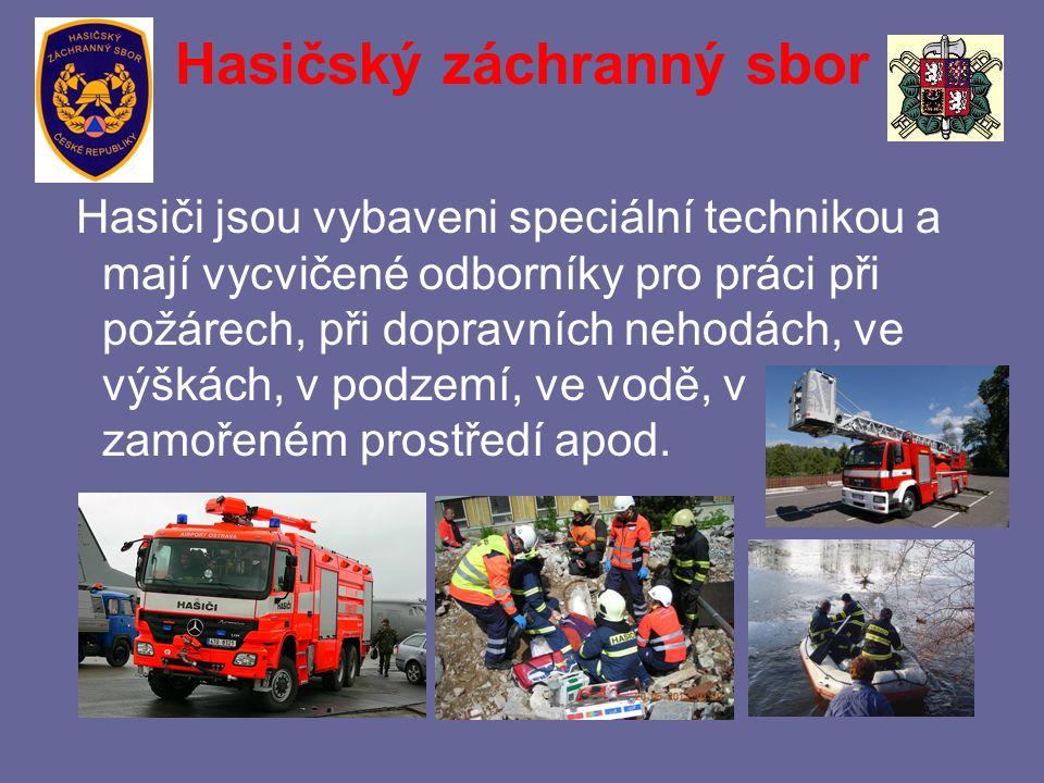 Hasičský záchranný sbor Hasiči jsou vybaveni speciální technikou a mají vycvičené odborníky pro práci při požárech, při dopravních nehodách, ve výškách, v podzemí, ve vodě, v zamořeném prostředí apod.
