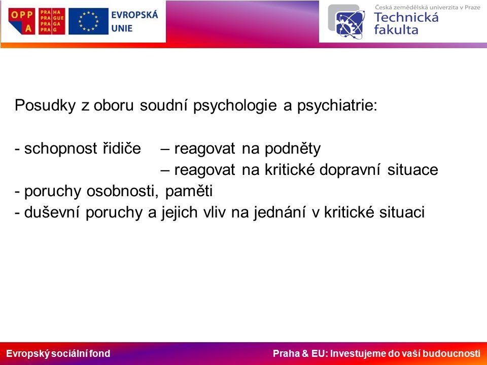 Evropský sociální fond Praha & EU: Investujeme do vaší budoucnosti Posudky z oboru soudní psychologie a psychiatrie: - schopnost řidiče – reagovat na podněty – reagovat na kritické dopravní situace - poruchy osobnosti, paměti - duševní poruchy a jejich vliv na jednání v kritické situaci