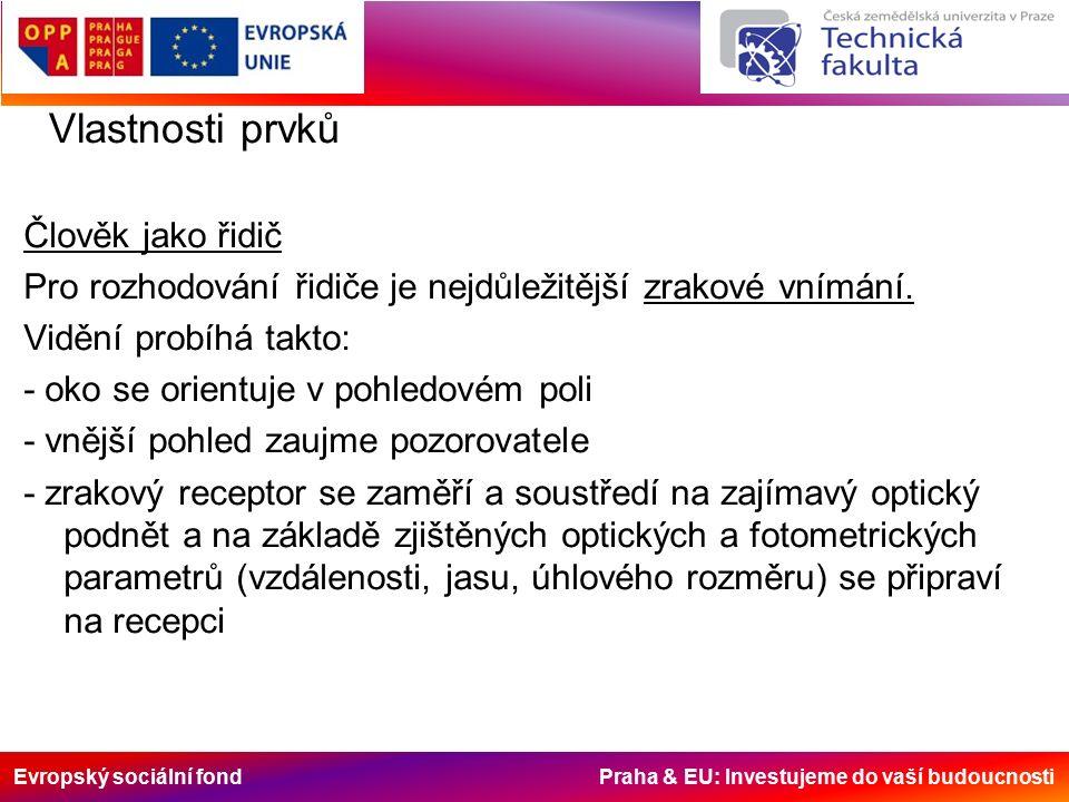 Evropský sociální fond Praha & EU: Investujeme do vaší budoucnosti Vlastnosti prvků Člověk jako řidič Pro rozhodování řidiče je nejdůležitější zrakové vnímání.