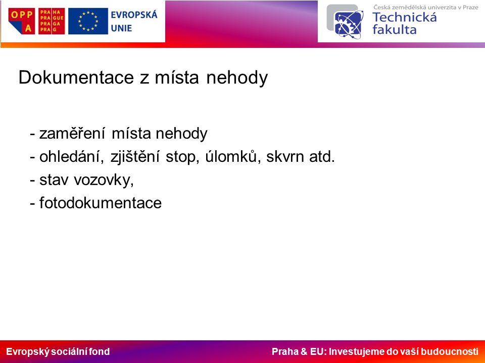 Evropský sociální fond Praha & EU: Investujeme do vaší budoucnosti Dokumentace z místa nehody - zaměření místa nehody - ohledání, zjištění stop, úlomků, skvrn atd.