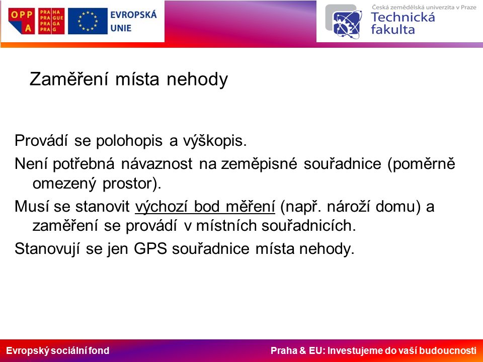 Evropský sociální fond Praha & EU: Investujeme do vaší budoucnosti Zaměření místa nehody Provádí se polohopis a výškopis.