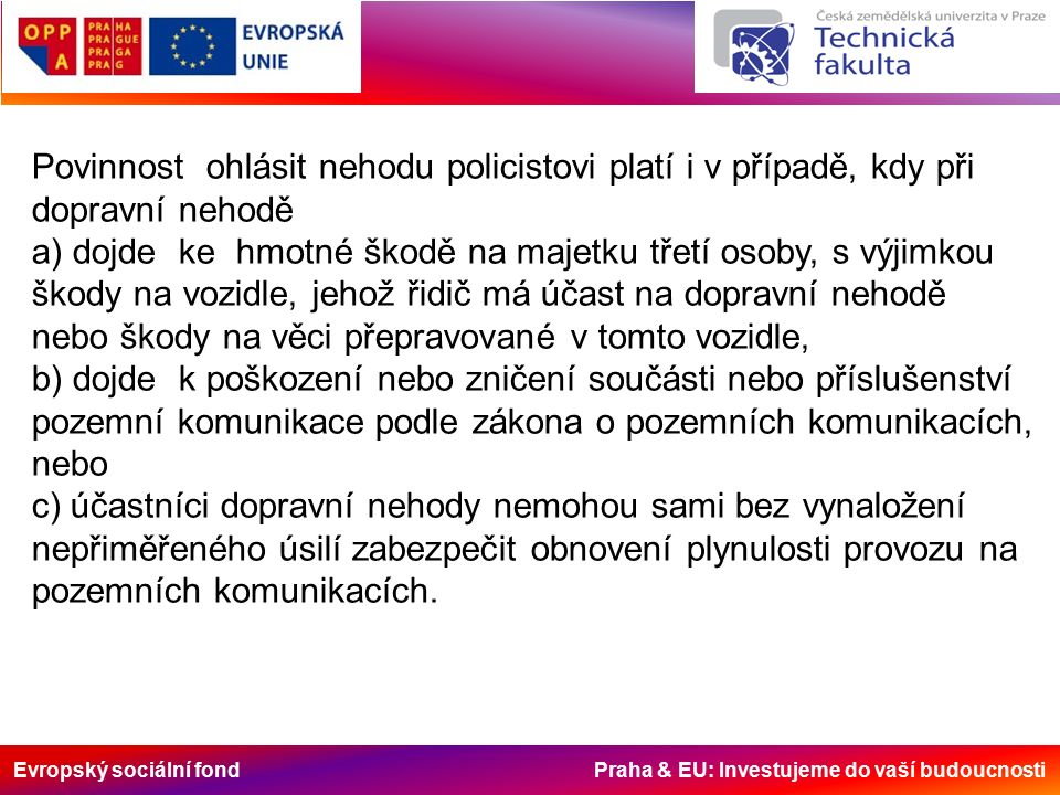 Evropský sociální fond Praha & EU: Investujeme do vaší budoucnosti Zjištění dohlednosti za snížené viditelnosti - dohlednost na pohybujícího se chodce - dohlednost na nepohyblivou překážku, stojícího chodce Akcelerační a brzdné vlastnosti - měření akcelerace - brzdného zpomalení - měření konečné rychlosti