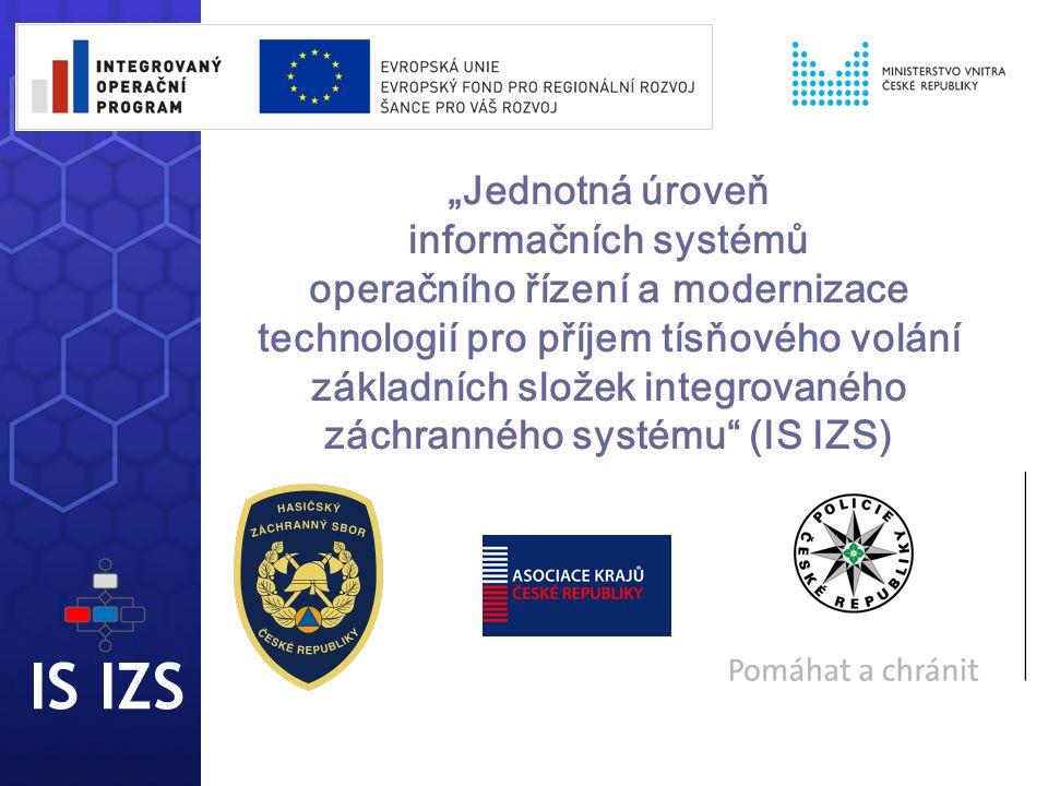 """IS IZS """" Jednotná úroveň informačních systémů operačního řízení a modernizace technologií pro příjem tísňového volání základních složek integrovaného záchranného systému (IS IZS)"""