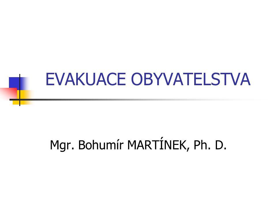 EVAKUACE OBYVATELSTVA Mgr. Bohumír MARTÍNEK, Ph. D.